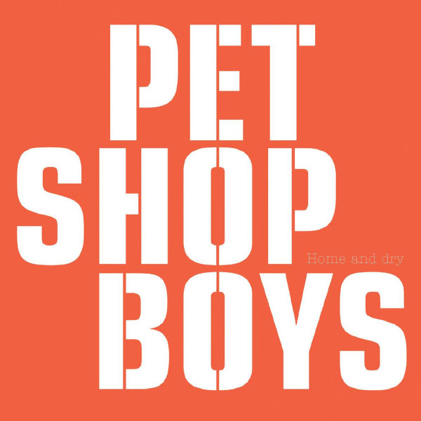 Pet Shop Boys - Home and Dry