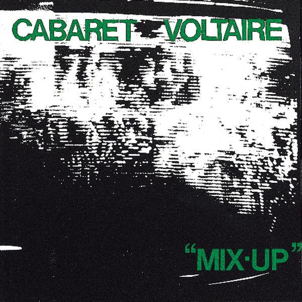 Cabaret Voltaire - Mix-Up