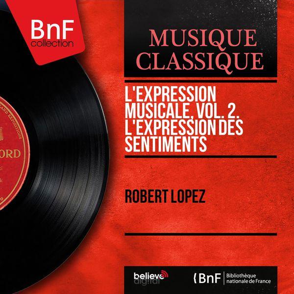 Robert Lopez - L'expression musicale, vol. 2. L'expression des sentiments (Mono Version)