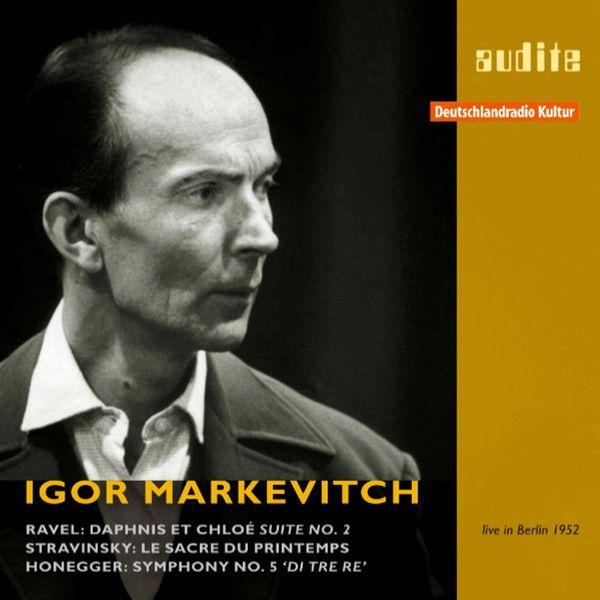 """Igor Markevitch - Ravel: Daphnis et Chloe Suite - Stravinsky: The Rite of Spring - Honegger: Symphony No. 5, """"Di tre re"""" (1952)"""
