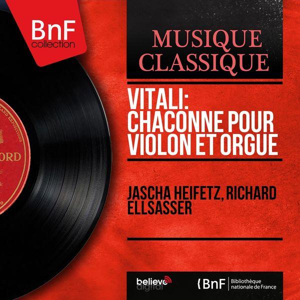 Jascha Heifetz, Richard Ellsasser - Vitali: Chaconne pour violon et orgue (Transcr. Ottorino Respighi, Mono Version)