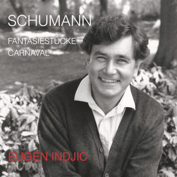 Eugen Indjic - Schumann: Fantasiestücke / Carnaval