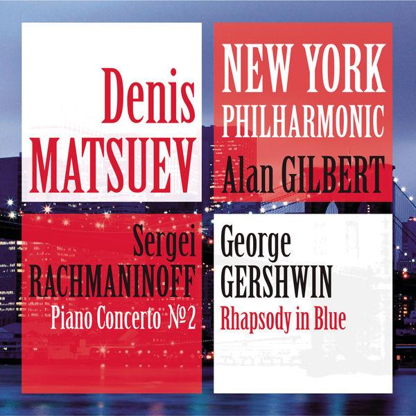 Denis Matsuev - Denis Matsuev & The New York Philharmonic : Rachmaninov : Concerto no 2 & Gershwin : Rhapsody in Blue