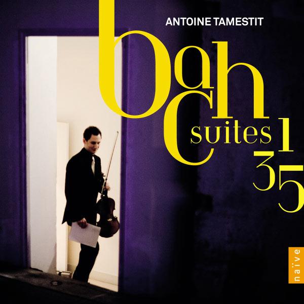 Antoine Tamestit - Johann Sebastian Bach : Suites pour violoncelle n° 1, 3, 5 (transcriptions pour alto)