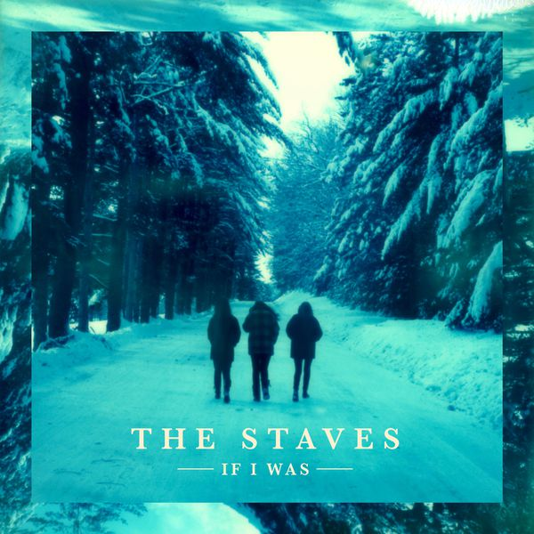 The Staves - If I Was (Deluxe Edition)