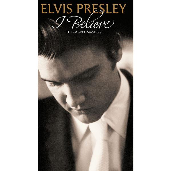 Elvis Presley - I Believe - The Gospel Masters