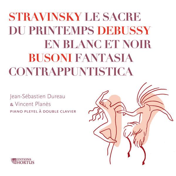 Jean-Sébastien Dureau - Stravinsky: Le Sacre du Printemps - Debussy: En blanc et noir - Busoni: Fantasia contrappuntistica
