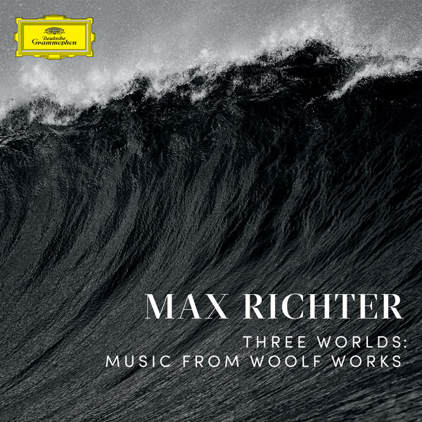 Max Richter - Three Worlds : Music From Woolf Works