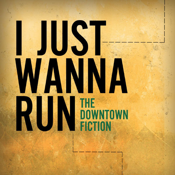 The Downtown Fiction - I Just Wanna Run