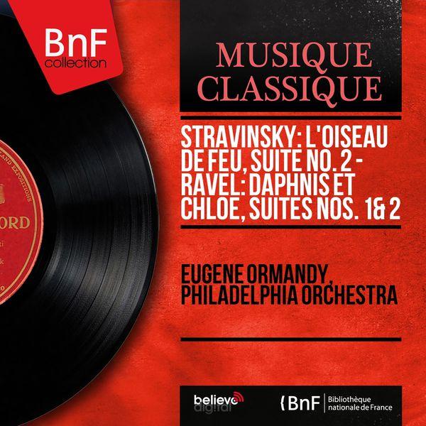 Eugene Ormandy - Stravinsky: L'oiseau de feu, suite No. 2 - Ravel: Daphnis et Chloé, suites Nos. 1 & 2 (Mono Version)