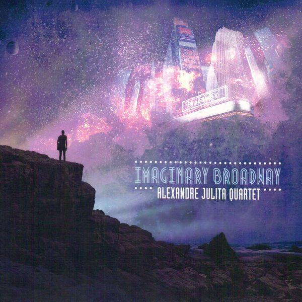 Alexandre Julita Quartet - Imaginary Broadway