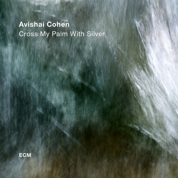 Avishai Cohen (tp) - Cross My Palm With Silver
