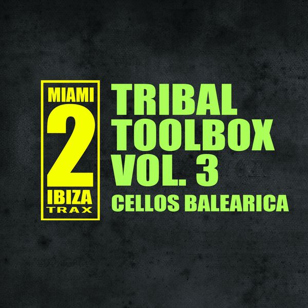 Cellos Balearica - Tribal Toolbox, Vol. 3