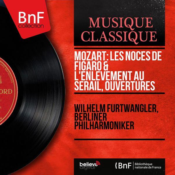 Wilhelm Furtwängler - Mozart: Les noces de Figaro & L'enlèvement au Sérail, ouvertures (Mono Version)