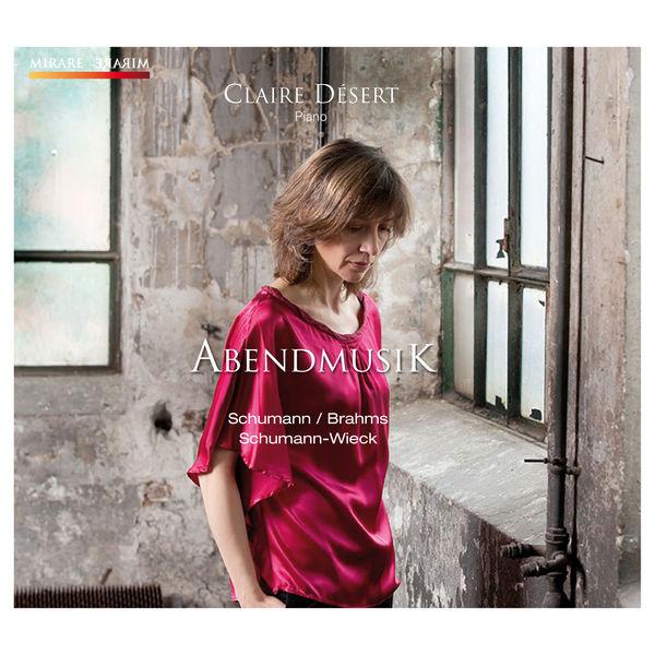 Claire Desert - Schumann : Bunte Blätter / C. Wieck : Variations Op. 20 / Brahms : Variations Op. 9
