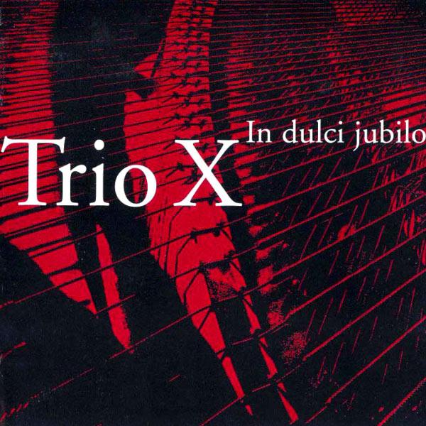 Trio X of Sweden - Trio X: In dulci jubilo