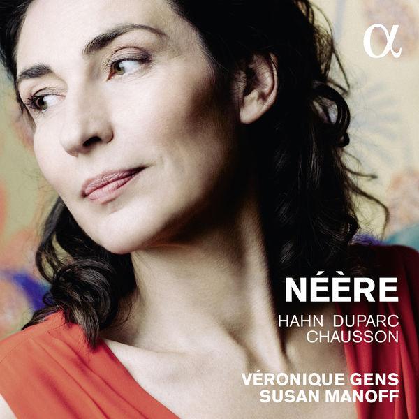 Véronique Gens - Néère (Hahn, Duparc, Chausson)