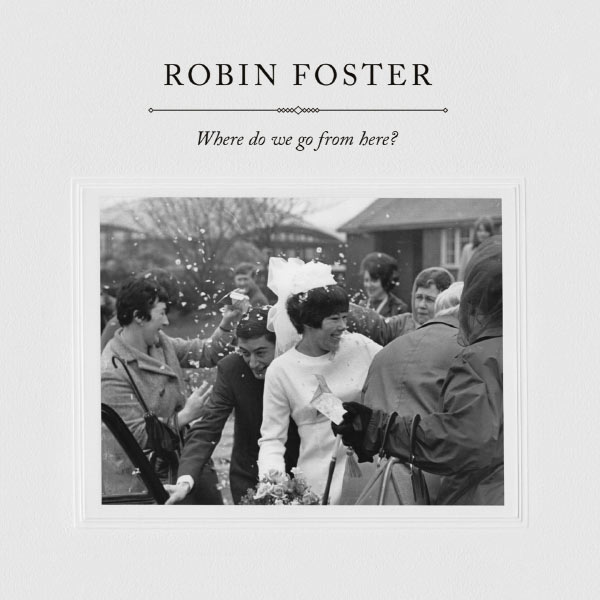 Robin Foster - Where Do We Go from Here?