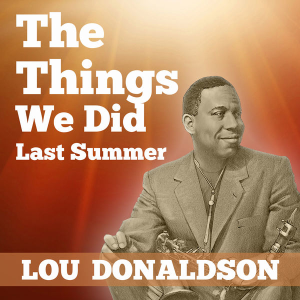 Lou Donaldson - The Things We Did Last Summer