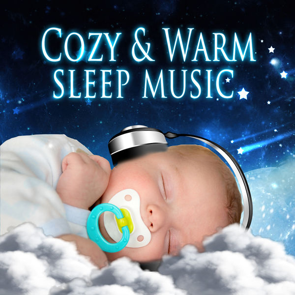 Cozy & Warm Sleep Music – Lullaby Songs for Babies, Total Relax