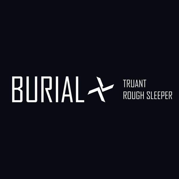 Burial - Truant / Rough Sleeper