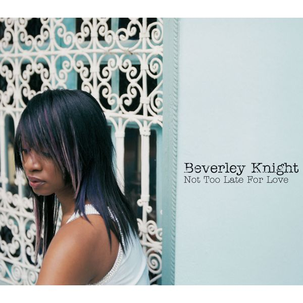 Beverley Knight - Not Too Late For Love