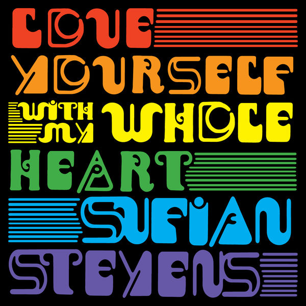 Sufjan Stevens - Love Yourself / With My Whole Heart
