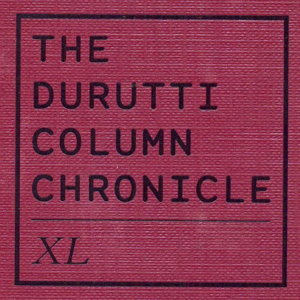 The Durutti Column - Chronicle LX: XL