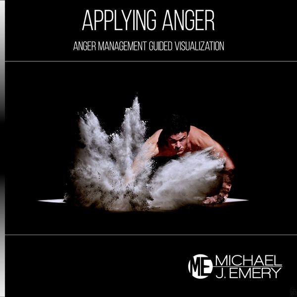 Michael J. Emery - Applying Anger: Anger Management Guided Visualization