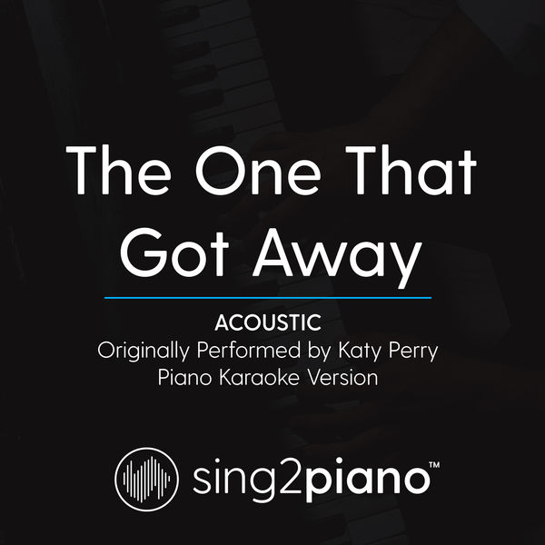 Sing2Piano - The One That Got Away (Acoustic) [Originally Performed By Katy Perry]