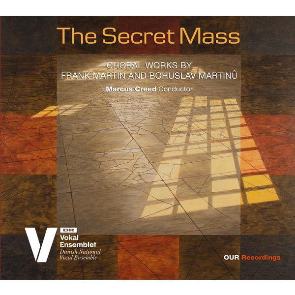 Danish National Vocal Ensemble - The Secret Mass: Choral Works by Frank Martin & Bohuslav Martinů