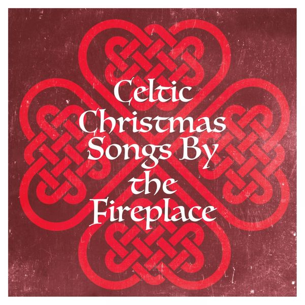 Celtic Christmas Songs by the Fireplace   Christmas Carols