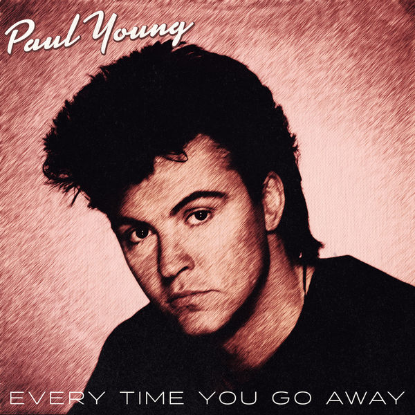 Everytime You Go Away by Paul Young - Songfacts