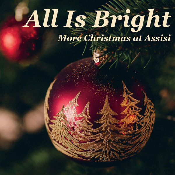 Choral Arts Ensemble of Rochester - All Is Bright: More Christmas at Assisi