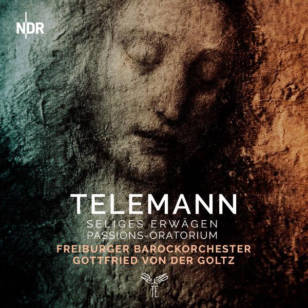 Gottfried von der Goltz - Telemann: Seliges Erwägen - Passion-Oratorium