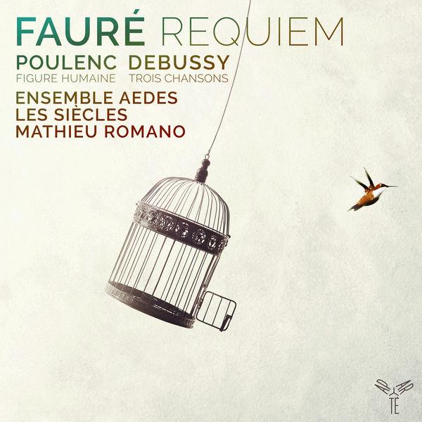 Mathieu Romano - Fauré: Requiem - Poulenc: Figure Humaine - Debussy: 3 Chansons