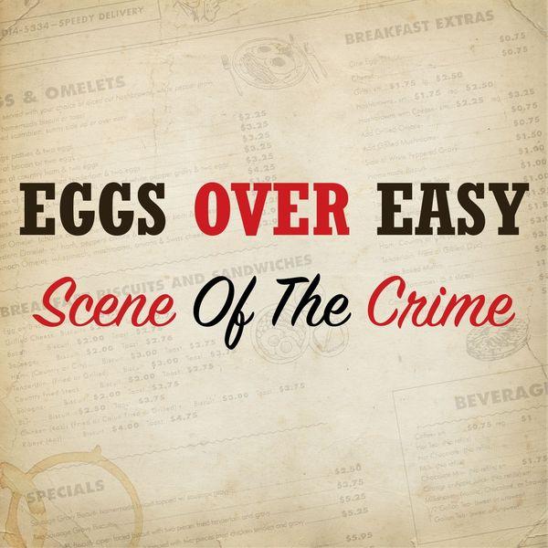 Eggs Over Easy - Scene of the Crime