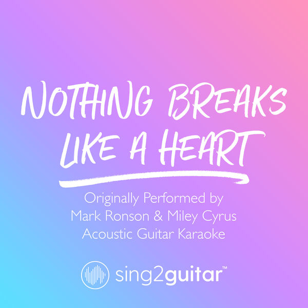 Sing2Guitar - Nothing Breaks Like A Heart (Originally Performed by Mark Ronson & Miley Cyrus)