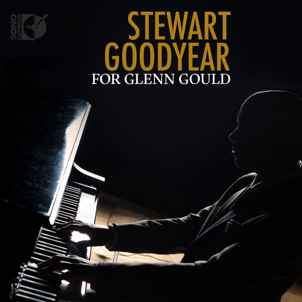 Stewart Goodyear - For Glenn Gould
