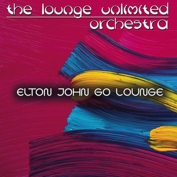 The Lounge Unlimited Orchestra - Elton John Go Lounge