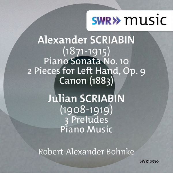 Robert-Alexander Bohnke - Alexander & Julian Scriabin: Works for Piano