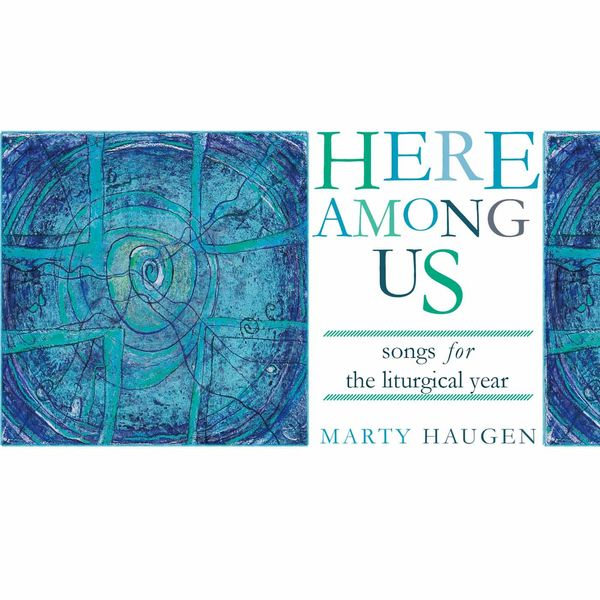 Marty Haugen - Here among Us
