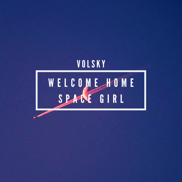 Volsky - Welcome Home Space Girl