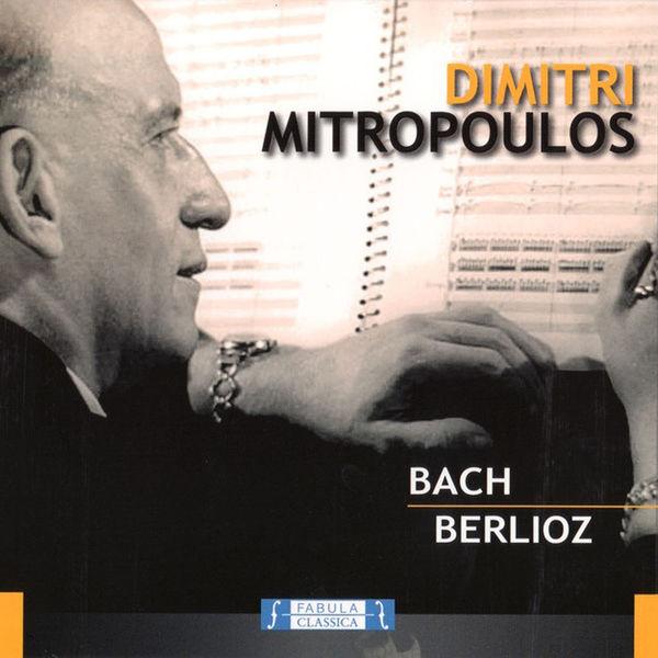 Dimitri Mitropoulos - Dimitri Mitropoulos: Bach e Berlioz