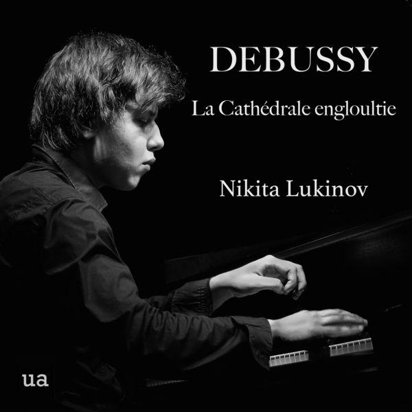 Nikita Lukinov - Préludes, Book I, L. 117, No. 10: La Cathédrale engloutie