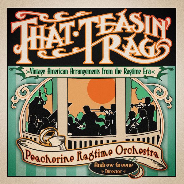 Peacherine Ragtime Orchestra - That Teasin' Rag: Vintage American Arrangements from the Ragtime Era