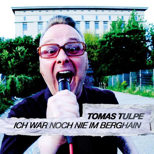 Tomas Tulpe - Ich war noch nie im Berghain