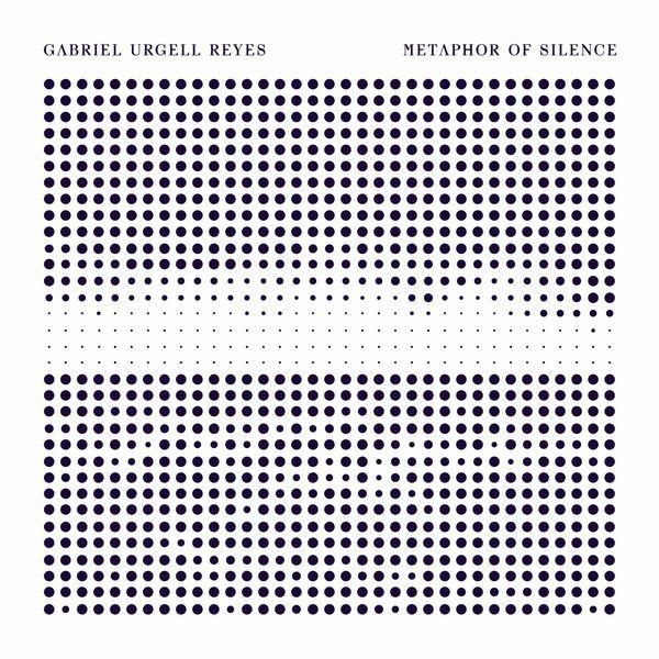 Gabriel Urgell Reyes - Metaphor of Silence