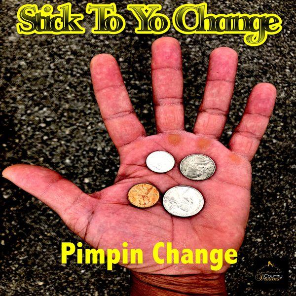 Pimpin Change - Stick to Yo Change