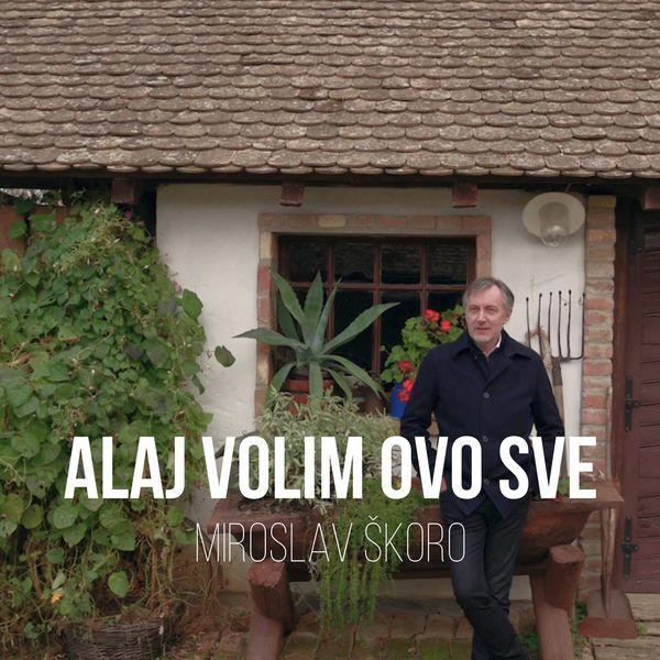 SKoro Miroslav - Miroslav Škoro - Alaj volim ovo sve